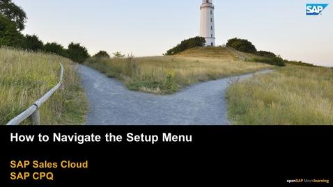 Thumbnail for entry How to Navigate the Setup Menu - SAP CPQ