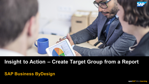 Thumbnail for entry Insight to Action - Create Target Group from Report - SAP Business ByDesign