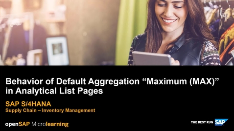 "Thumbnail for entry Behavior of Default Aggregation ""Maximum (MAX)"" in Analytics List Pages - SAP S/4HANA Supply Chain"
