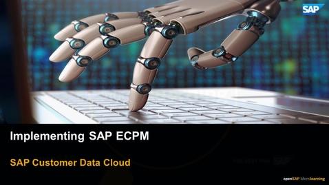 Thumbnail for entry Implementing SAP ECPM - SAP Customer Data Cloud