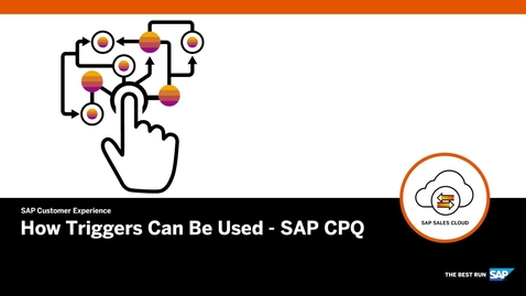 Thumbnail for entry How Triggers Can Be Used - SAP CPQ