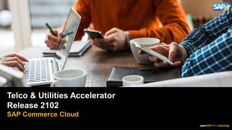 Thumbnail for entry 2102 Release: Τelco & Utilities Accelerator - SAP Commerce Cloud