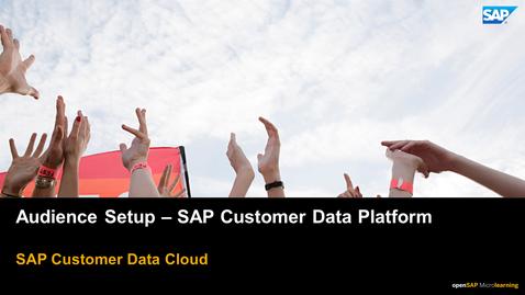 Thumbnail for entry Audience Setup - SAP Customer Data Platform
