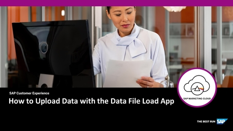 Thumbnail for entry How to Upload Data with the Data File Load App - SAP Marketing Cloud