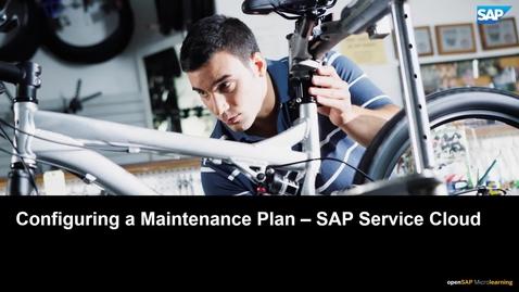 Thumbnail for entry Configuring a Maintenance Plan - SAP Service Cloud