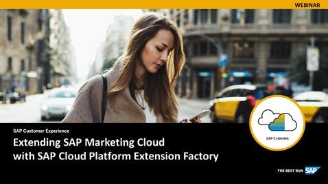 Thumbnail for entry Extending SAP Marketing Cloud with SAP Cloud Platform Extension Factory - Webinars