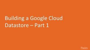 Building a Google Cloud Datastore – Part 1 - Google Cloud