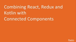 Combining React, Redux and Kotlin with Connected Components