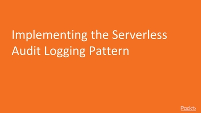 Implementing the Serverless Audit Logging Pattern | LEARNING