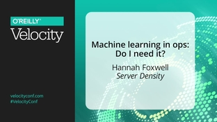 Machine learning in ops: Do I need it? - Hannah Foxwell