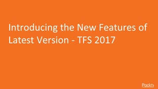 Introducing the New Features of the Latest Version - TFS 2017