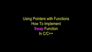 Passing Pointers to Functions: Let's Implement Swap Function
