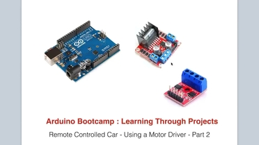 Remote Controlled Car Part 2 1 Using A Motor Driver Arduino Bootcamp Learning Through Projects Video