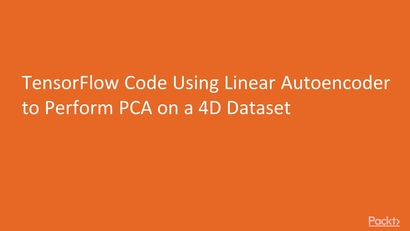 TensorFlow Code Using Linear Autoencoder to Perform PCA on a