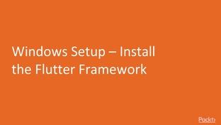 Windows Setup – Install the Flutter Framework - Dart 2 in 7 Days [Video]