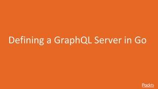 Defining a GraphQL Server in Go - Advanced Solutions in Go