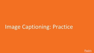 Image Captioning: Practice - Dynamic Neural Network Programming with