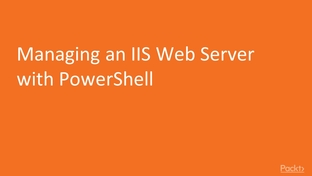 Managing an IIS Web Server with PowerShell - Mastering