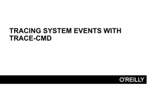 Tracing System Events With Trace-cmd - Using Linux Performance Tools