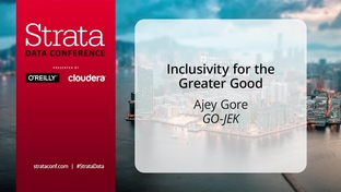 Inclusivity for the greater good - Ajey Gore (GO-JEK) - Strata Data