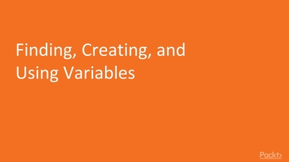 Finding, Creating, and Using Variables   LEARNING PATH