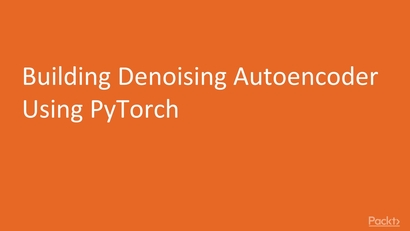 Building Denoising Autoencoder Using PyTorch | LEARNING PATH