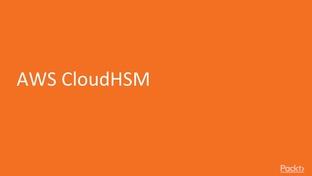 AWS CloudHSM - AWS Data Security [Video]