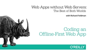 Coding an Offline-First Web App - Web Apps without Web Servers [Video]