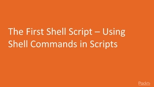 The First Shell Script – Using Shell Commands in the Scripts