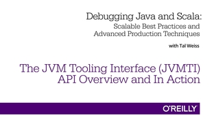 The JVM Tooling Interface (JVMTI) API Overview and In Action