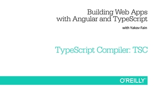 TypeScript Compiler: TSC - Building Web Apps with Angular