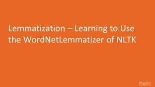 Lemmatization – Learning to Use the WordNetLemmatizer of NLTK - Text