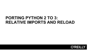 Imports And Reload - Porting from Python 2 to Python 3 [Video]