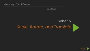 Scale, Rotate, and Translate - Mastering HTML5 Canvas [Video]