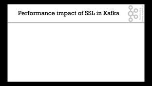 Performance impact of SSL in Kafka - Apache Kafka Series