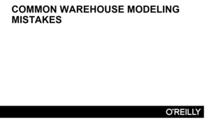 Common Warehouse Modeling Mistakes - Agile Data Warehouse Design [Video]