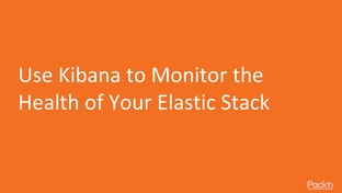 Use Kibana to Monitor the Health of Your Elastic Stack
