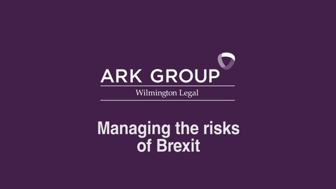 Thumbnail for entry ARK Group - Managing the Risks of Brexit