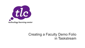 Thumbnail for entry Creating a Faculty Demo Folio in Taskstream