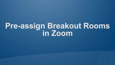Thumbnail for entry Setting Up Pre-assigned Breakout Rooms in Zoom