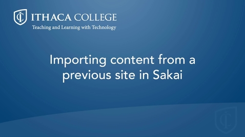 Thumbnail for entry Importing content from a previous sakai site