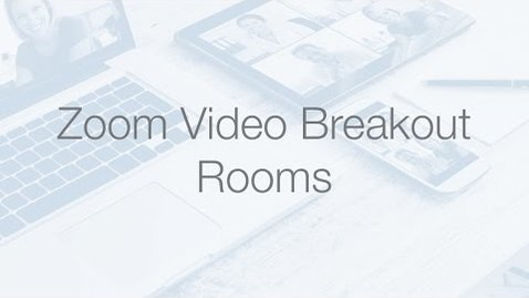 Thumbnail for entry Zoom - Video Breakout Rooms