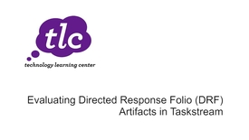 Thumbnail for entry Evaluating Directed Response Folio (DRF) Artifacts in Taskstream