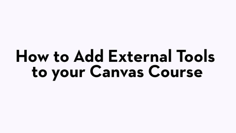 Thumbnail for entry Overview: How to Add External Tools to Your Canvas Course