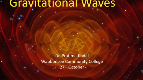 Thumbnail for entry Asset Earth - Dr. Pratima Jindal - Gravitational Waves:  What Their Discovery Means for Us