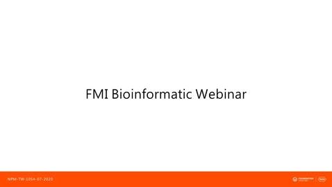 Thumbnail for entry Foundation Medicine Bioinformatics Webinar: Overview of Foundation Medicine's bioinformatics processes – de-mystifying post-sequencing analysis