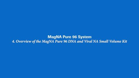 Thumbnail for entry Overview of the MagNA Pure 96 DNA and Viral NA Small Volume Kit