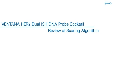 Thumbnail for entry VENTANA HER2 Dual ISH DNA Probe Cocktail – Review of Scoring Algorithm