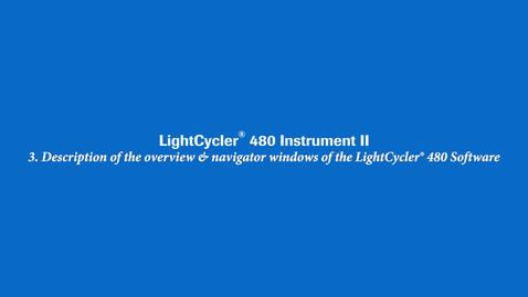 Thumbnail for entry Description of the overview & navigator windows of the LightCycler® 480 Software