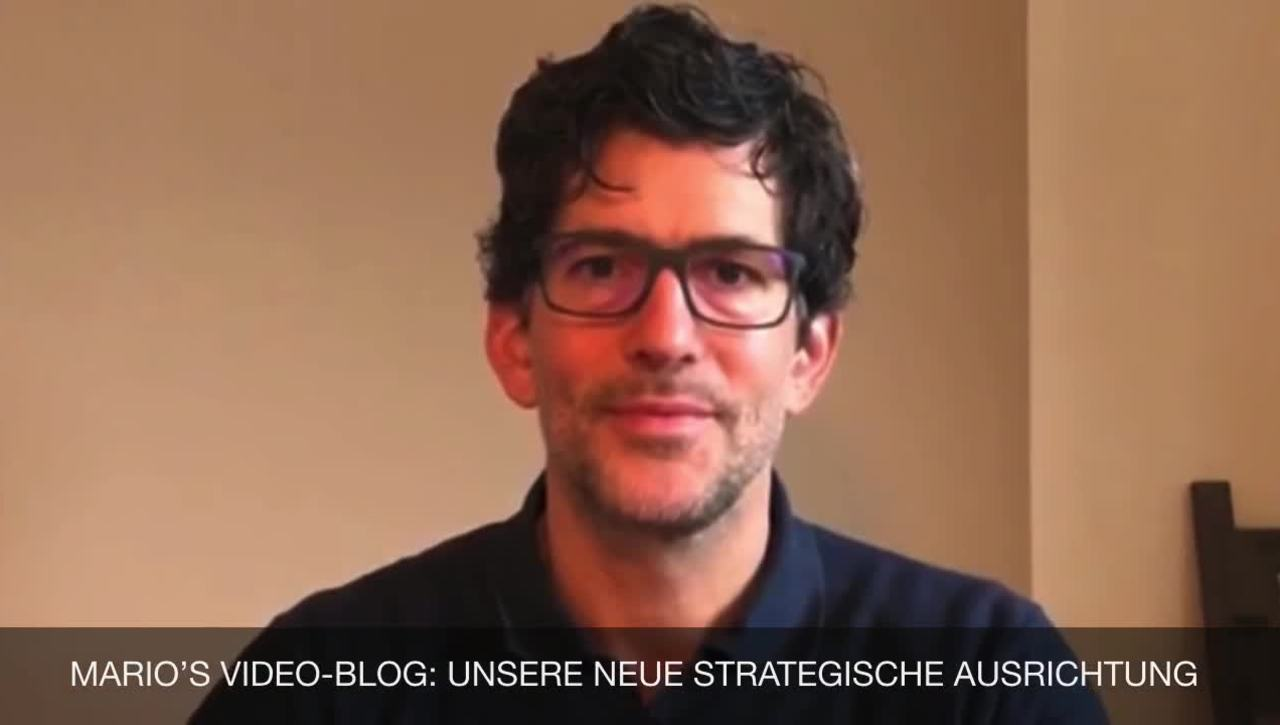 Mario's Video-Blog zur neuen strategischen Ausrichtung